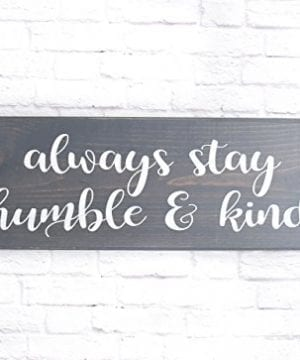 Always Stay Humble And Kind Wood Sign Farmhouse Style Wooden Plaque 0 300x360