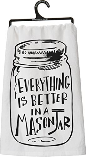 Primitives By Kathy Tea Towel Everything Is Better In A Mason JarWhite 0