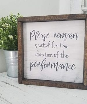 Bathroom Framed Farmhouse Wood Sign Please Remain Seated For The Duration Of The Performance 0 0 300x360