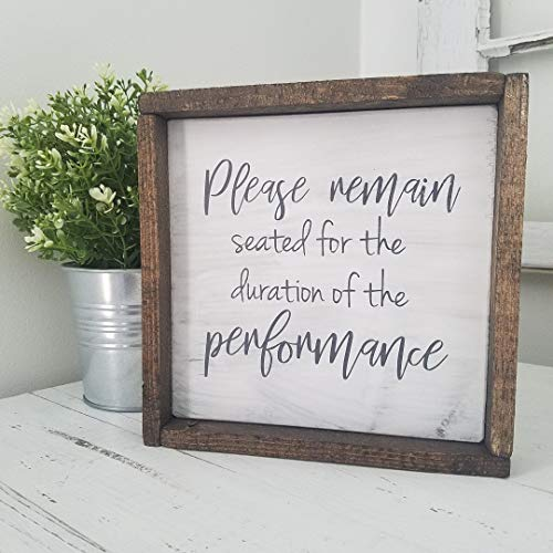 Bathroom Framed Farmhouse Wood Sign Please Remain Seated For The Duration Of The Performance Farmhouse Goals