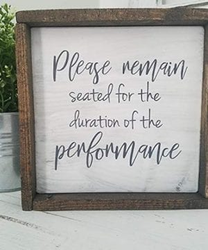 Bathroom Framed Farmhouse Wood Sign Please Remain Seated For The Duration Of The Performance 0 300x360