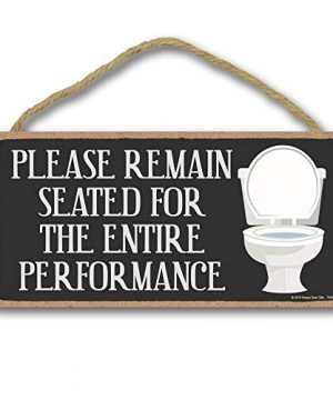 Honey Dew Gifts Home Decor Please Remain Seated For The Entire Performance 5 Inch By 10 Inch Hanging Sign Bathroom Wall Art Bathroom Wall Decor 0 300x360