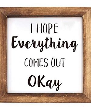 Ku Dayi I Hope Everything Comes Out Okay Restroom Framed Block Sign 8 X 8 Inches Rustic Farmhouse Style Solid Wood Sign Art Standing On Shelf Table Friend Idea 0 0 300x360