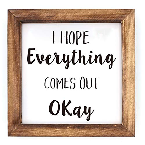 Ku Dayi I Hope Everything Comes Out Okay Restroom Framed Block Sign 8 X 8 Inches Rustic Farmhouse Style Solid Wood Sign Art Standing On Shelf Table Friend Idea 0 0