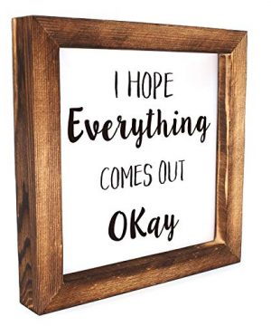 Ku Dayi I Hope Everything Comes Out Okay Restroom Framed Block Sign 8 X 8 Inches Rustic Farmhouse Style Solid Wood Sign Art Standing On Shelf Table Friend Idea 0 300x360