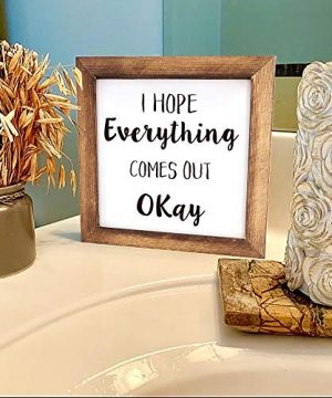 Ku Dayi I Hope Everything Comes Out Okay Restroom Framed Block Sign 8 X 8 Inches Rustic Farmhouse Style Solid Wood Sign Art Standing On Shelf Table Friend Idea 0 4 300x360