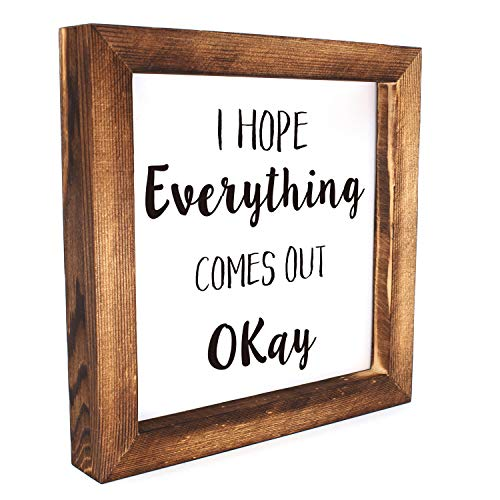 Ku Dayi I Hope Everything Comes Out Okay Restroom Framed Block Sign 8 X 8 Inches Rustic Farmhouse Style Solid Wood Sign Art Standing On Shelf Table Friend Idea 0