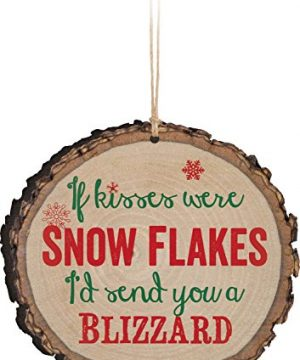 P GRAHAM DUNN If Kisses Were Snow Flakes Id Send You A Blizzard Rustic Bark Look Wood Christmas Ornament 0 300x360